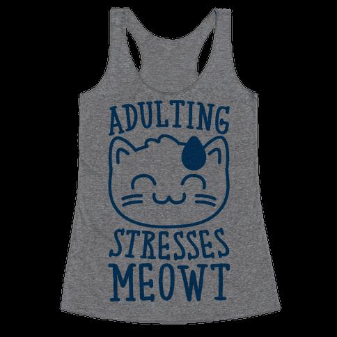 Adulting Stresses Meowt  Racerback Tank Top