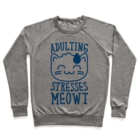 Adulting Stresses Meowt  Pullover