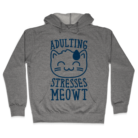 Adulting Stresses Meowt  Hooded Sweatshirt