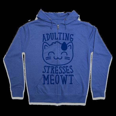 Adulting Stresses Meowt  Zip Hoodie