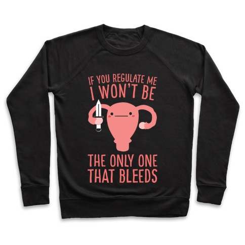 If You Regulate Me, I Won't Be The Only One That Bleeds Pullover