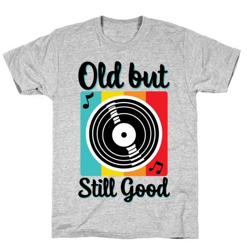 Old but Still Good T-Shirt