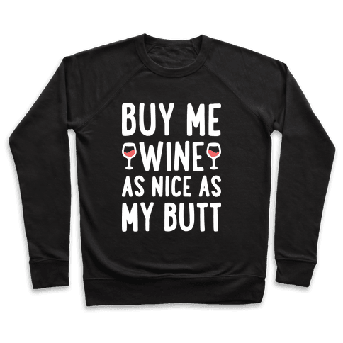 Buy Me Wine As Nice As My Butt (White) Pullover