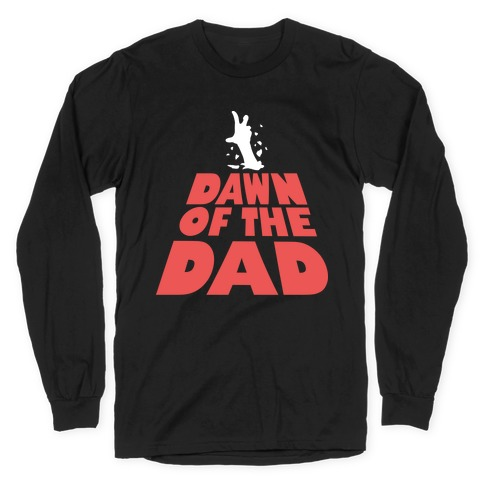 Dawn Of The Dad Long Sleeve T-Shirt