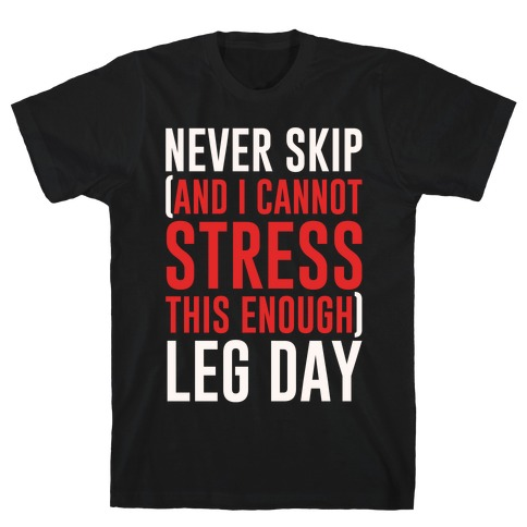 Never Skip and I Cannot Stress This Enough Leg Day White Print T-Shirt