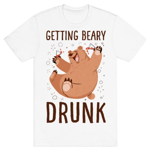 Getting Beary Drunk T-Shirt