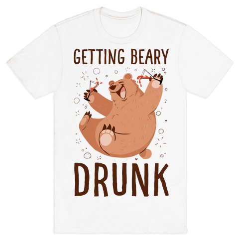 Getting Beary Drunk Mens/Unisex T-Shirt