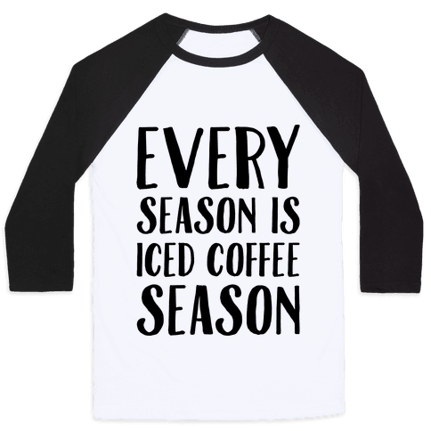 Every Season Is Iced Coffee Season Baseball Tee