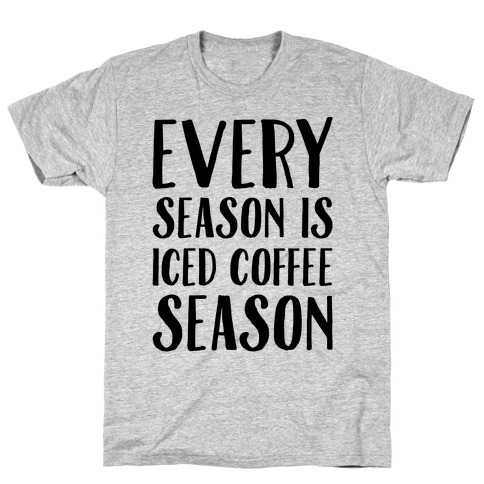 Every Season Is Iced Coffee Season Mens/Unisex T-Shirt