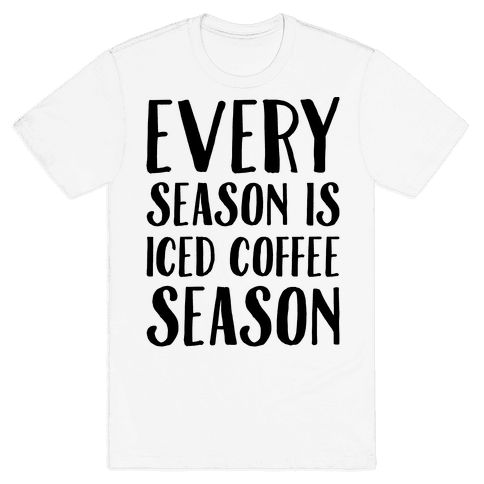 Every Season Is Iced Coffee Season Mens T-Shirt