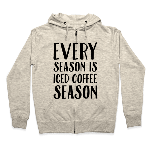 Every Season Is Iced Coffee Season Zip Hoodie