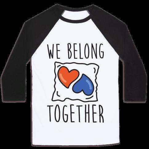 We Belong Together Tide Pod Baseball Tee
