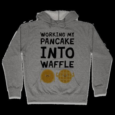 Working My Pancake Into Waffle Hooded Sweatshirt