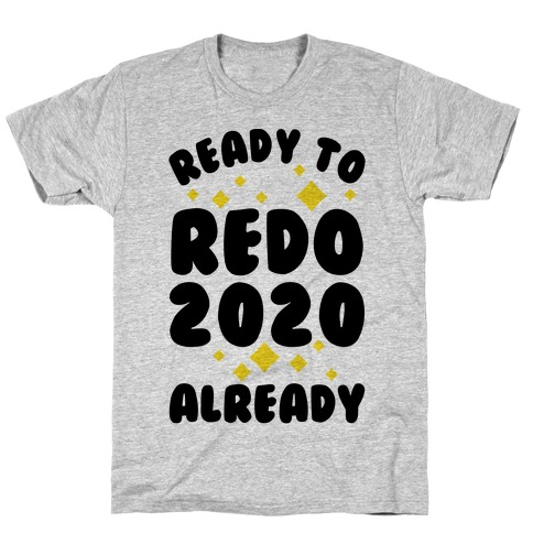 Ready to Redo 2020 Already T-Shirt
