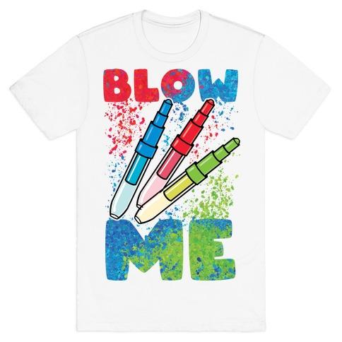 Blow Me Blow Pens T-Shirt