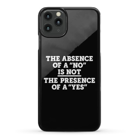 """The Absence Of A """"No"""" Is Not The Presence Of A """"Yes"""" - Consent Phone Case"""