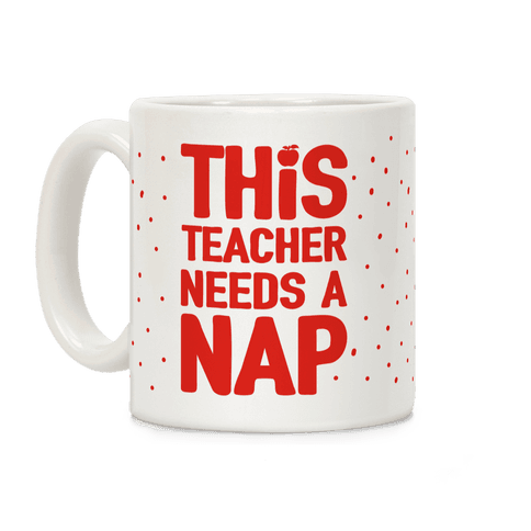 This Teacher Needs A Nap Coffee Mug