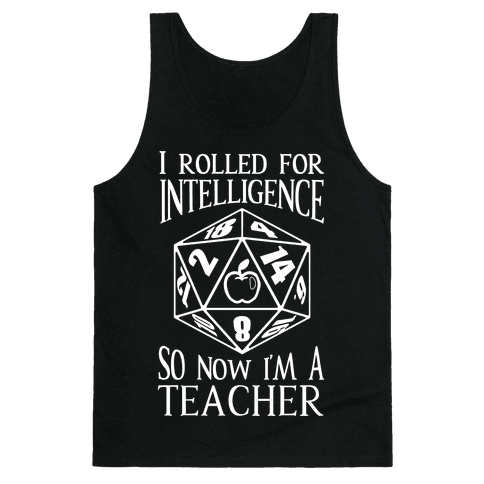 I Rolled For Intelligence So Now I'm A Teacher Tank Top