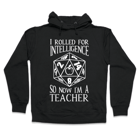 I Rolled For Intelligence So Now I'm A Teacher Hooded Sweatshirt