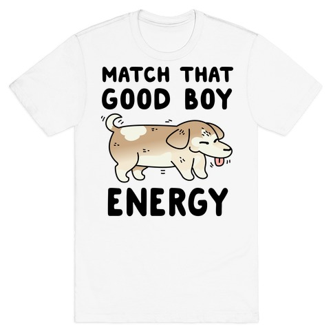 Match That Good Boy Energy T-Shirt