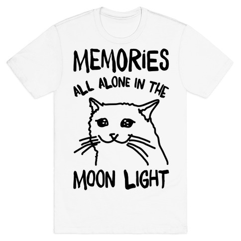 Memories All Alone In The Moonlight Parody T-Shirt