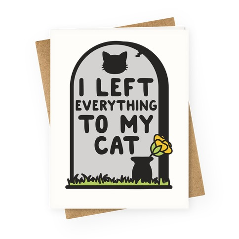 I Left Everything to my Cat  Greeting Card