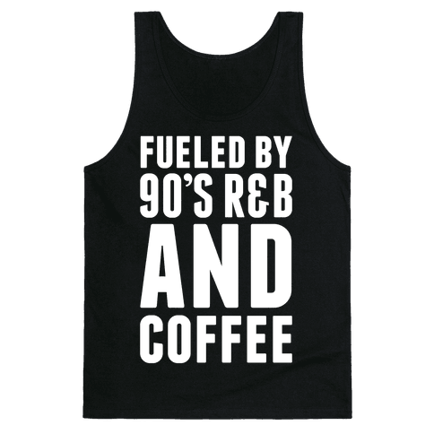 Fueled By 90's R&B and Coffee Tank Top