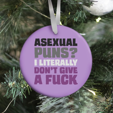 Asexual Puns? I literally Don't Give A F*** Ornament