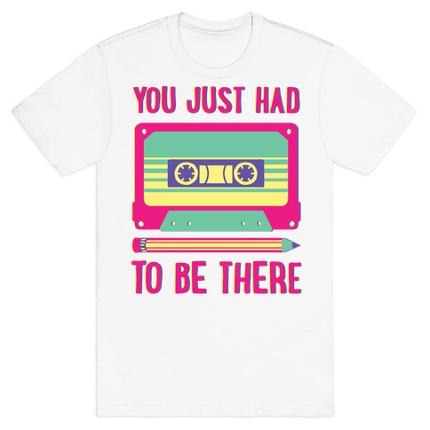 You Just Had To Be There Cassette Tape T-Shirt