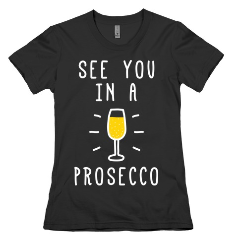 See You In A Prosecco Womens T-Shirt
