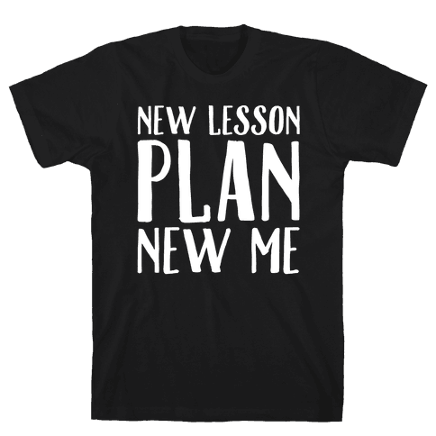 New Lesson Plan New Me White Print Mens T-Shirt