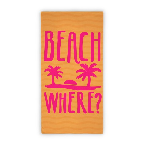 Bitch Beach Where? Beach Towel