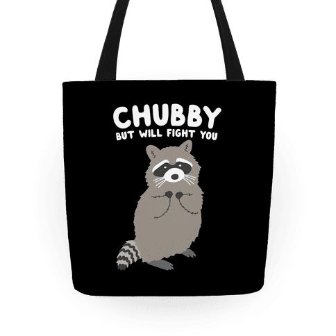 Chubby But I Will Fight You Raccoon Tote