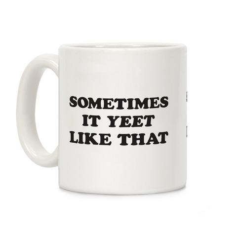 Sometimes It Yeet Like That Coffee Mug