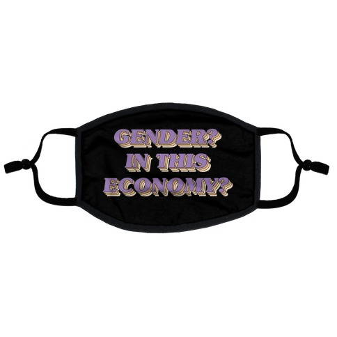 Gender? In This Economy? Flat Face Mask