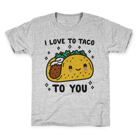 I Love To Taco To You Kids T-Shirt