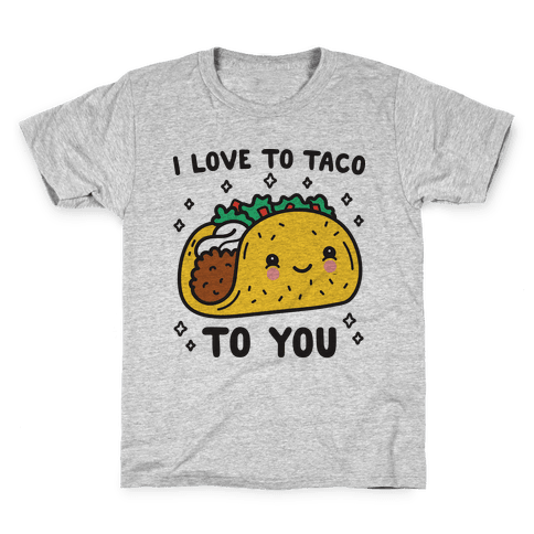 I Love To Taco To You Kids T-Shirt