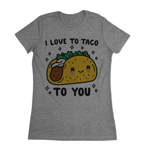 I Love To Taco To You Womens T-Shirt