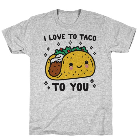 I Love To Taco To You T-Shirt