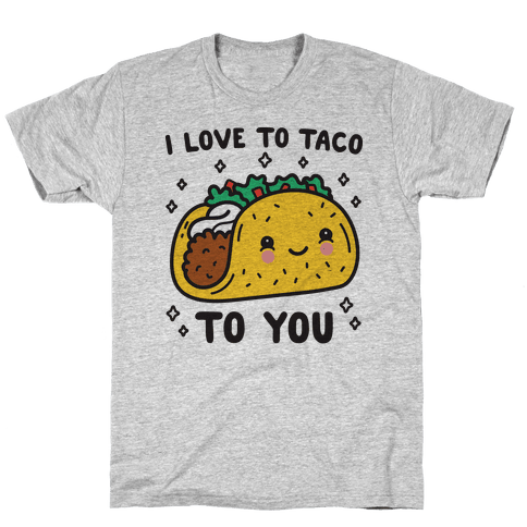 I Love To Taco To You Mens/Unisex T-Shirt