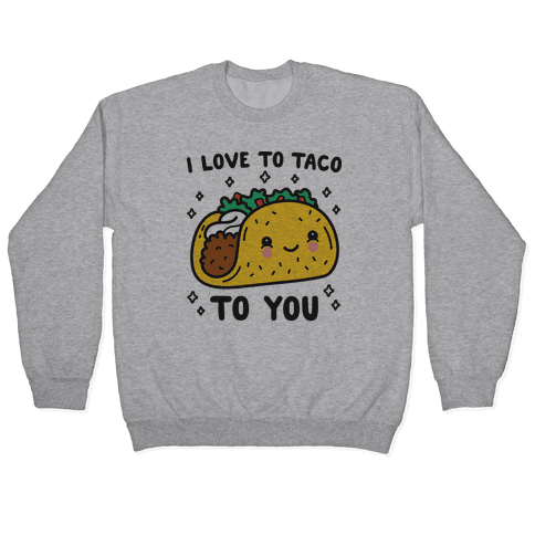 I Love To Taco To You Pullover