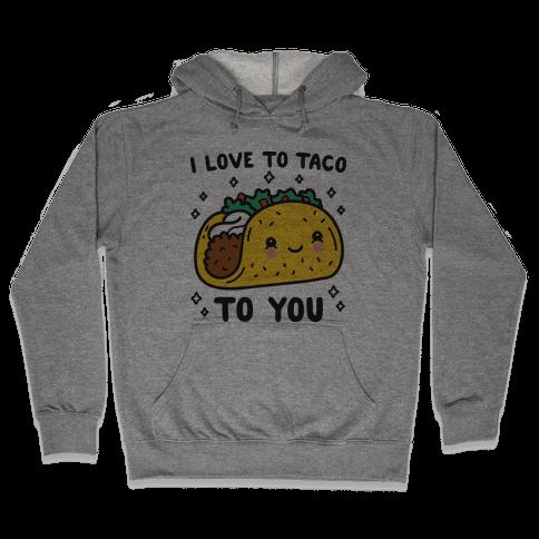 I Love To Taco To You Hooded Sweatshirt