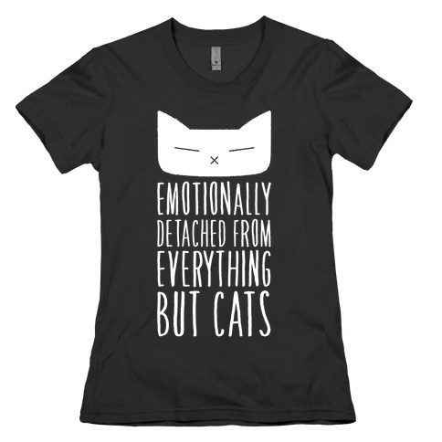 Emotionally Detached From Everything But Cats Womens T-Shirt