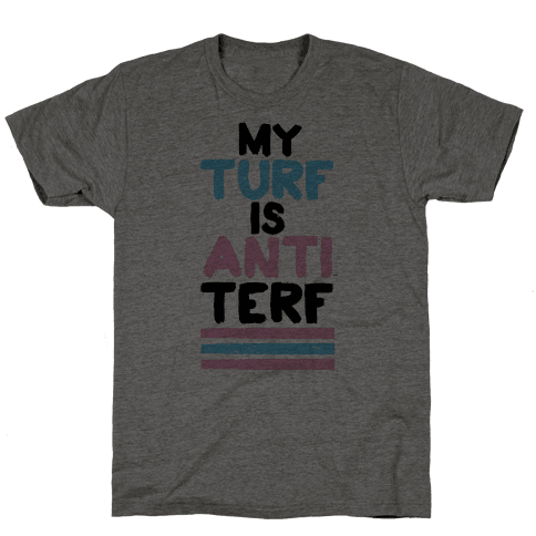 My Turf is Anti-TERF Mens T-Shirt