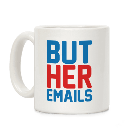 But Her Emails  Coffee Mug