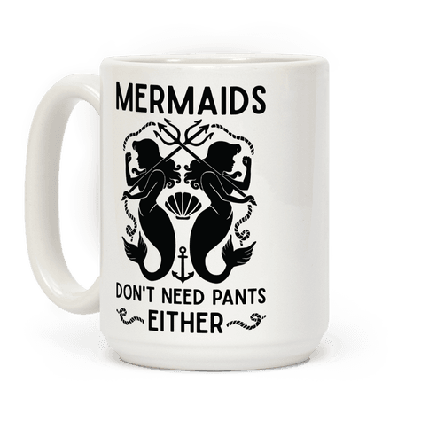 Mermaids don't need pants either Coffee Mug