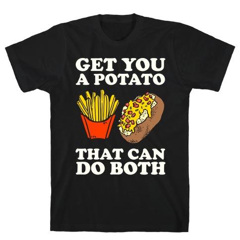 Get You A Potato That Can Do Both T-Shirt