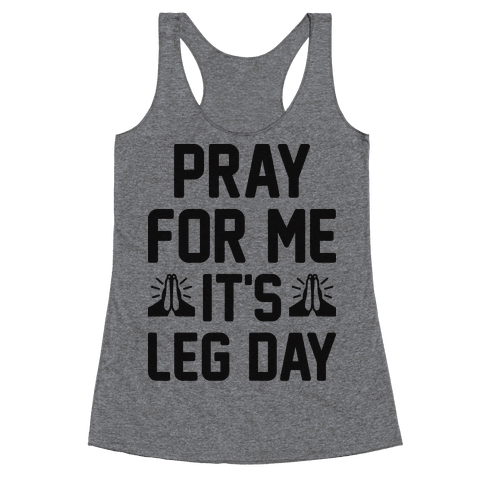 Pray For Me, It's Leg Day Racerback Tank Top