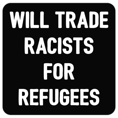 Will Trade Racists For Refugees Die Cut Sticker