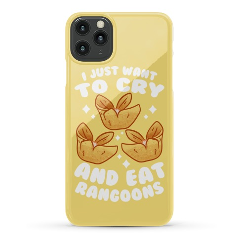 I Just Want To Cry And Eat Rangoons Phone Case